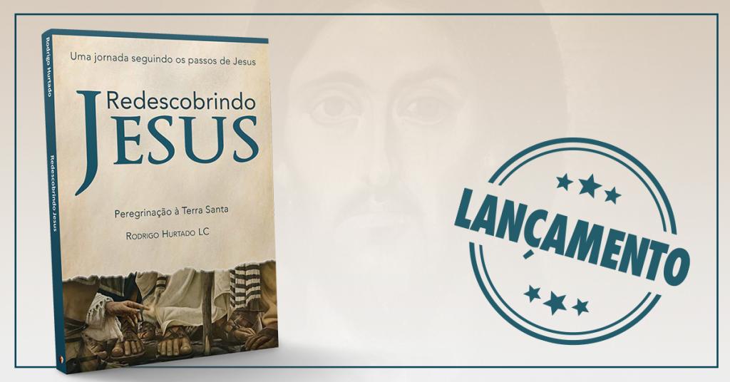 Redescobrindo Jesus – Uma jornada seguindo os passos de Jesus